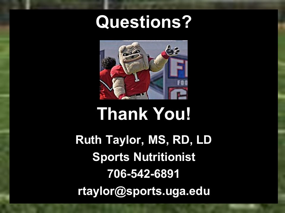 Questions Thank You! Ruth Taylor, MS, RD, LD Sports Nutritionist