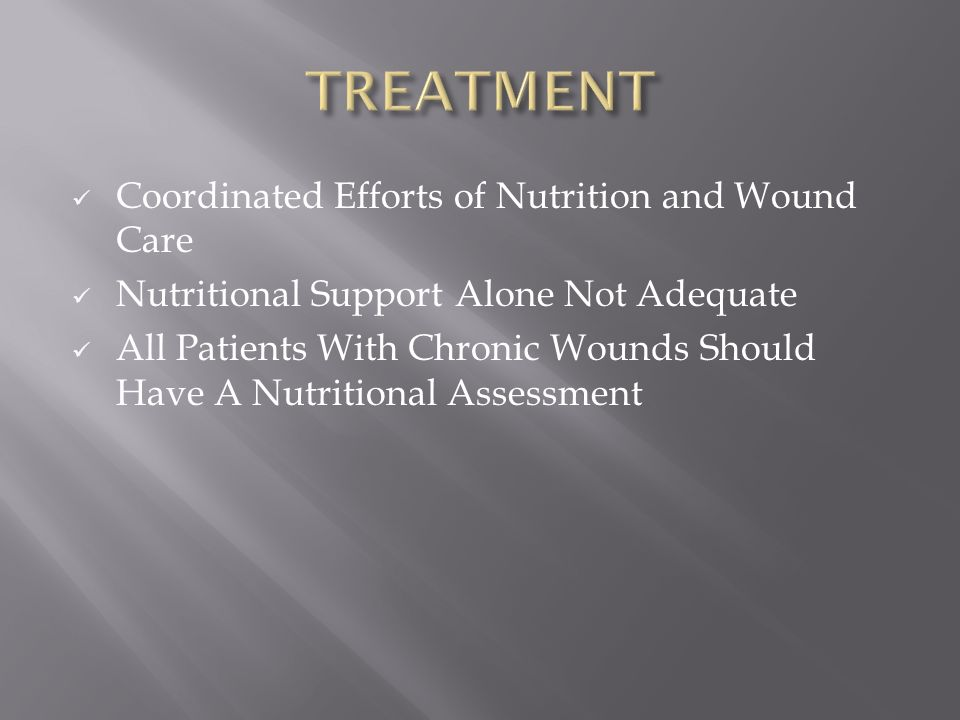 TREATMENT Coordinated Efforts of Nutrition and Wound Care
