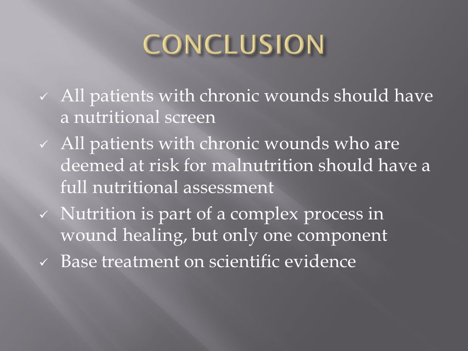 CONCLUSIONAll patients with chronic wounds should have a nutritional screen.