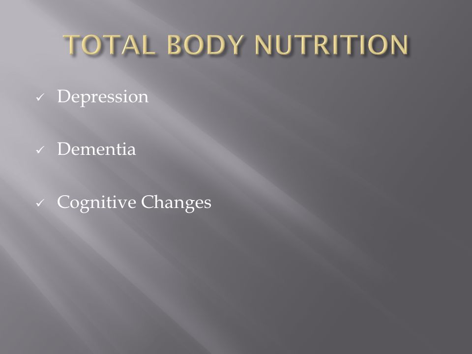 TOTAL BODY NUTRITION Depression Dementia Cognitive Changes