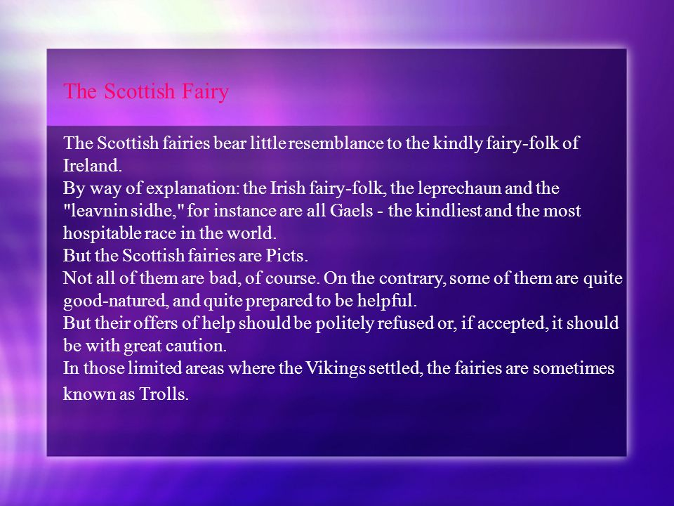 The Scottish FairyThe Scottish fairies bear little resemblance to the kindly fairy-folk of. Ireland.