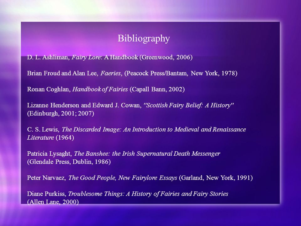 Bibliography D. L. Ashliman, Fairy Lore: A Handbook (Greenwood, 2006)