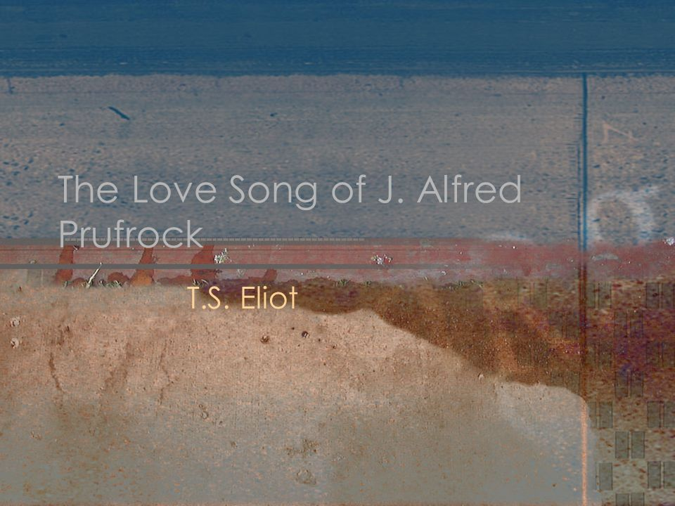 the love song of j alfred prufrock Explore 'the love song of j alfred prufrock' and other related collection items, on the british library's website.