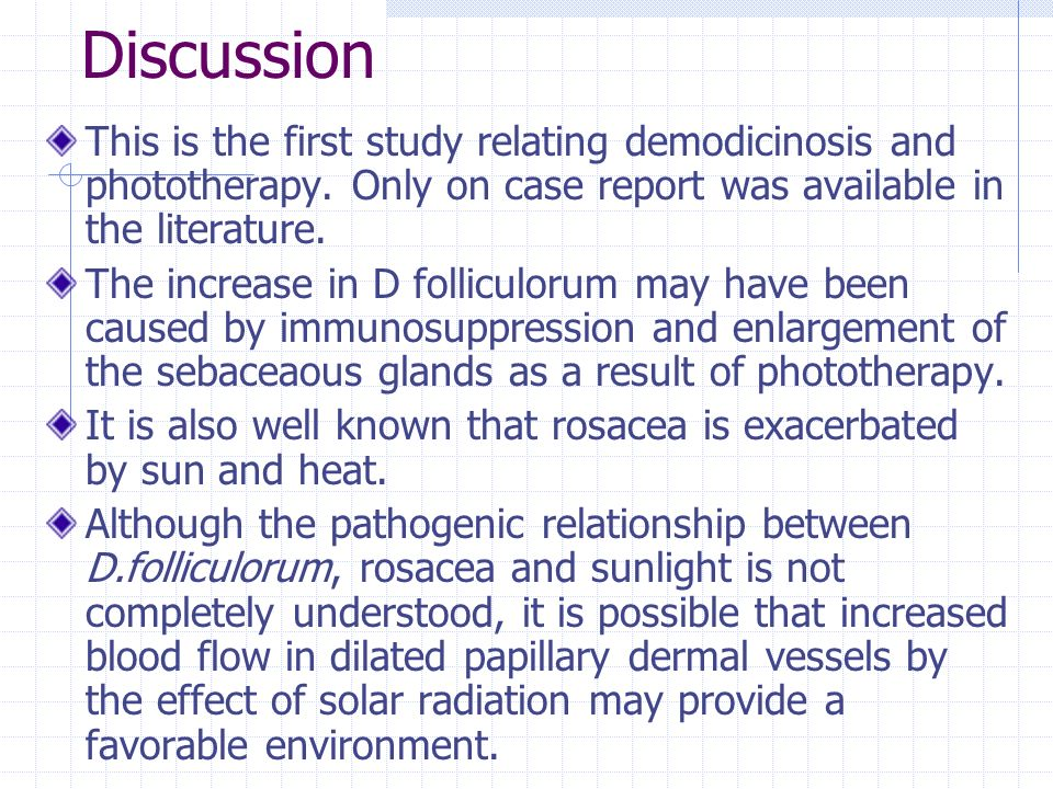 Discussion This is the first study relating demodicinosis and phototherapy. Only on case report was available in the literature.