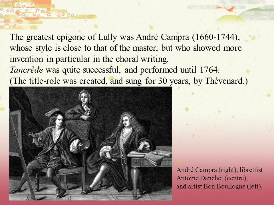 The greatest epigone of Lully was André Campra (1660-1744),