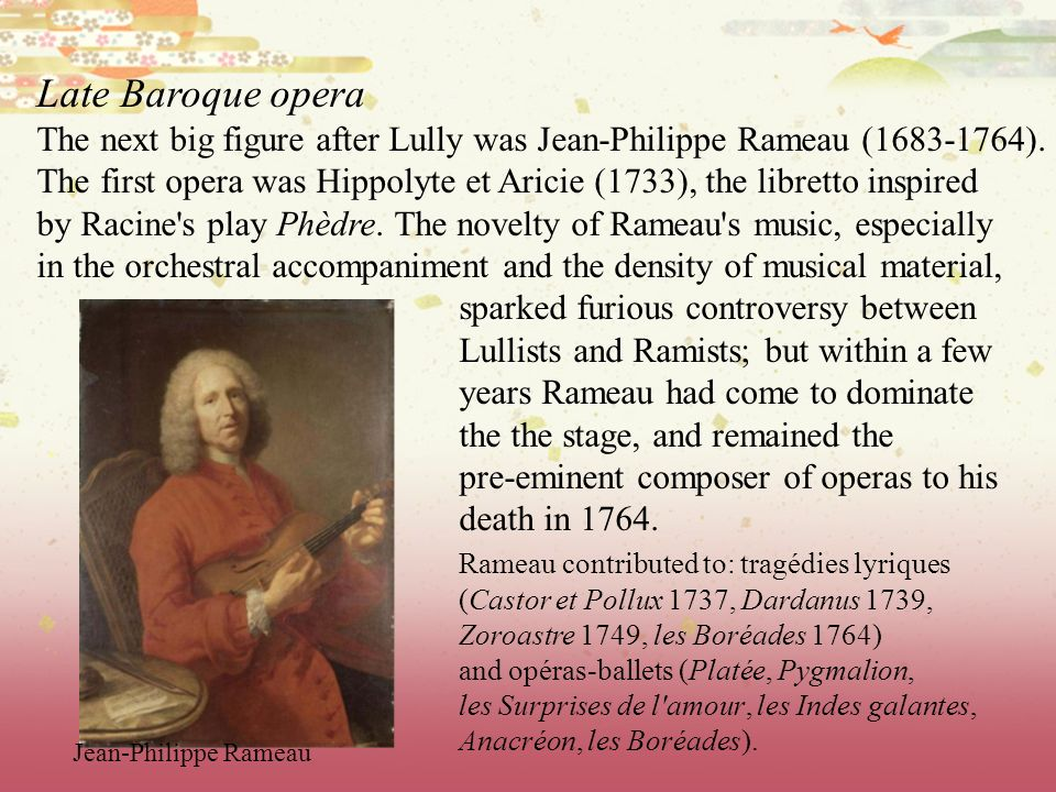 Late Baroque opera The next big figure after Lully was Jean-Philippe Rameau (1683-1764).