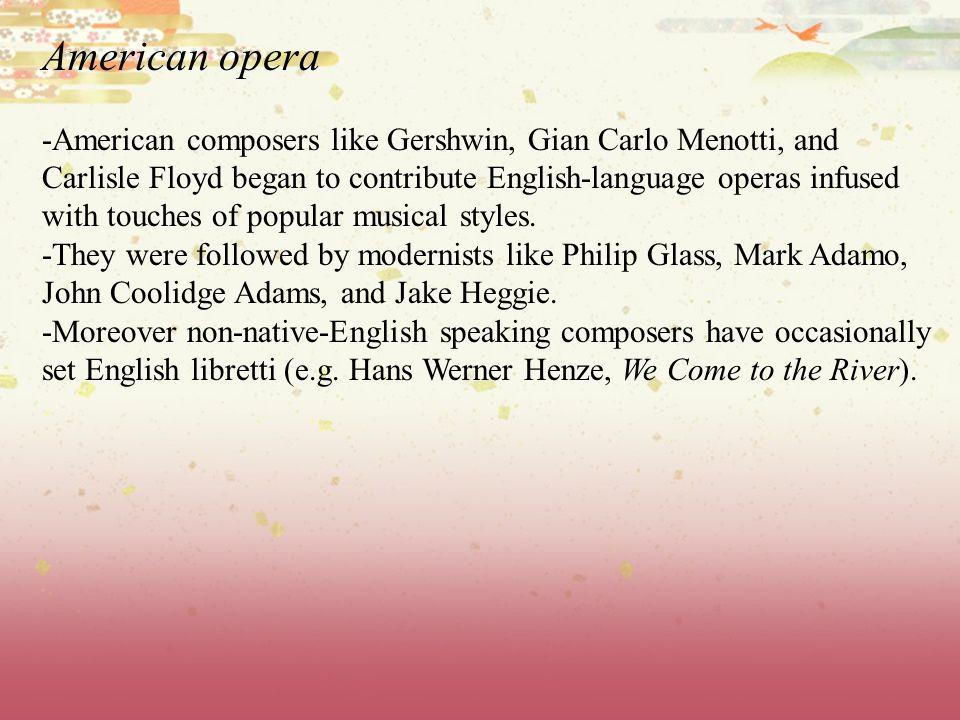 American opera -American composers like Gershwin, Gian Carlo Menotti, and. Carlisle Floyd began to contribute English-language operas infused.
