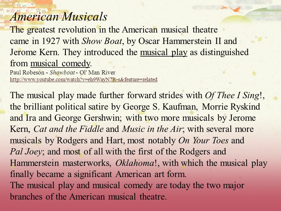 American Musicals The greatest revolution in the American musical theatre. came in 1927 with Show Boat, by Oscar Hammerstein II and.