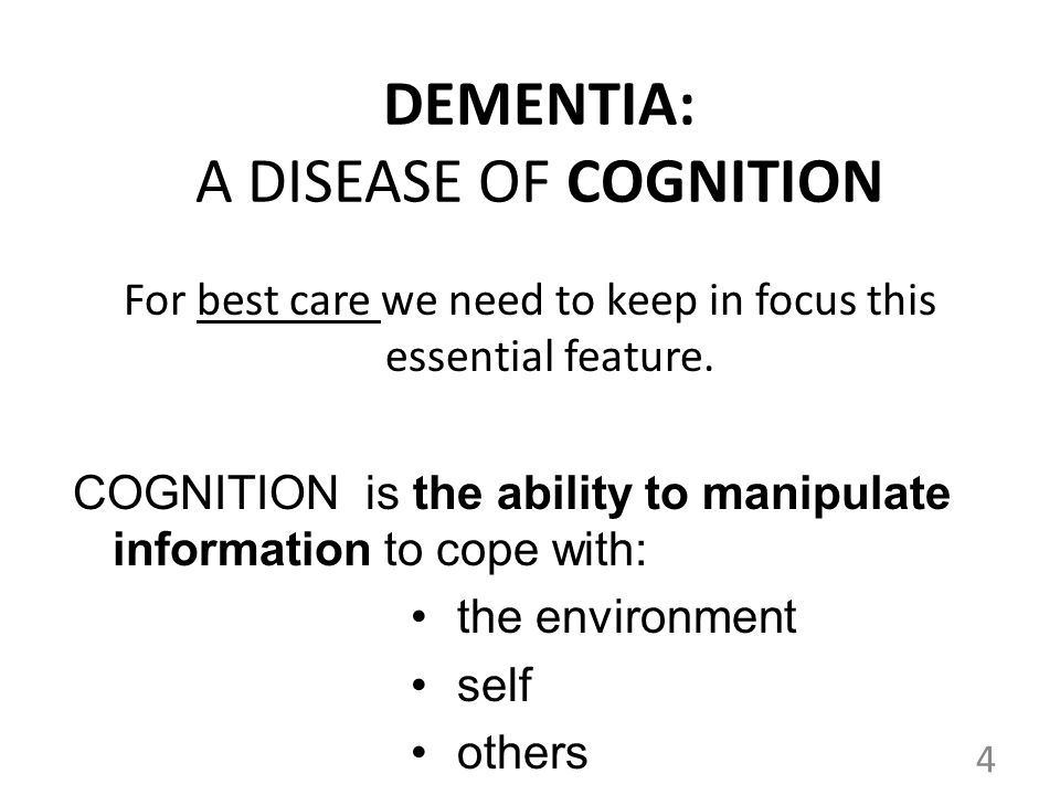DEMENTIA: A DISEASE OF COGNITION