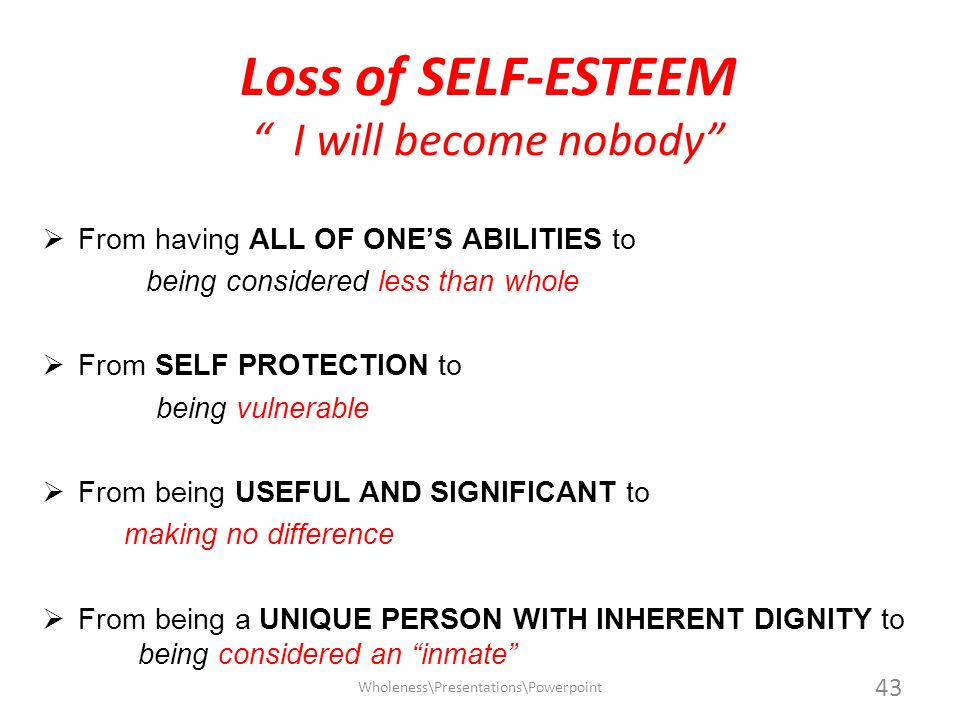 Loss of SELF-ESTEEM I will become nobody