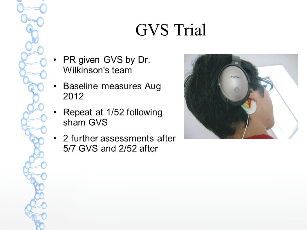 GVS Trial PR given GVS by Dr. Wilkinson s team