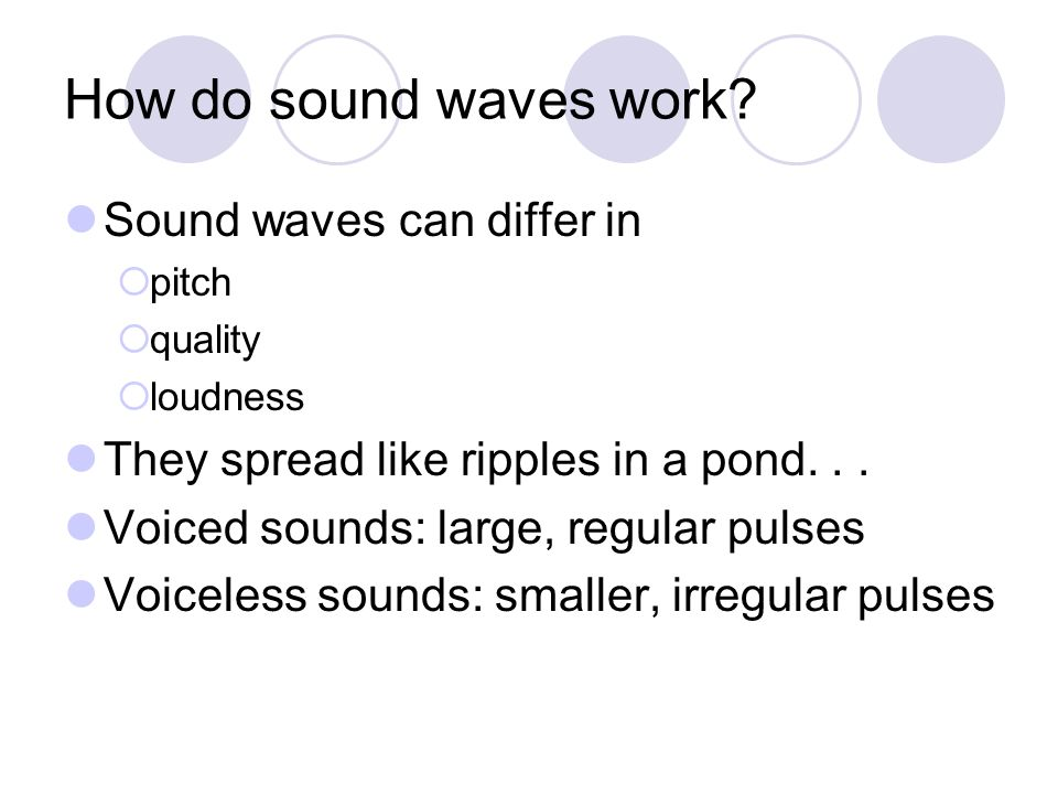 How do sound waves work Sound waves can differ in