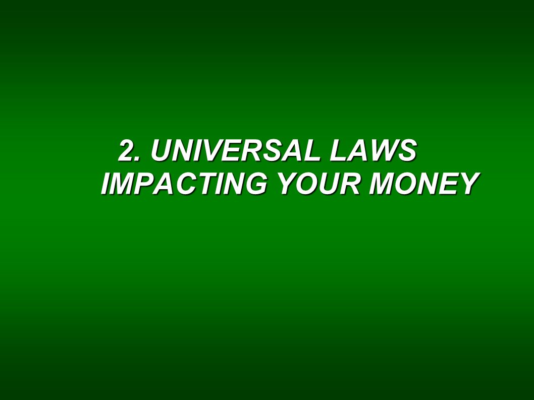 2. UNIVERSAL LAWS IMPACTING YOUR MONEY