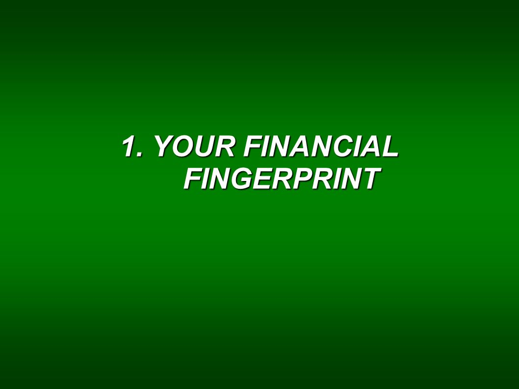 1. YOUR FINANCIAL FINGERPRINT