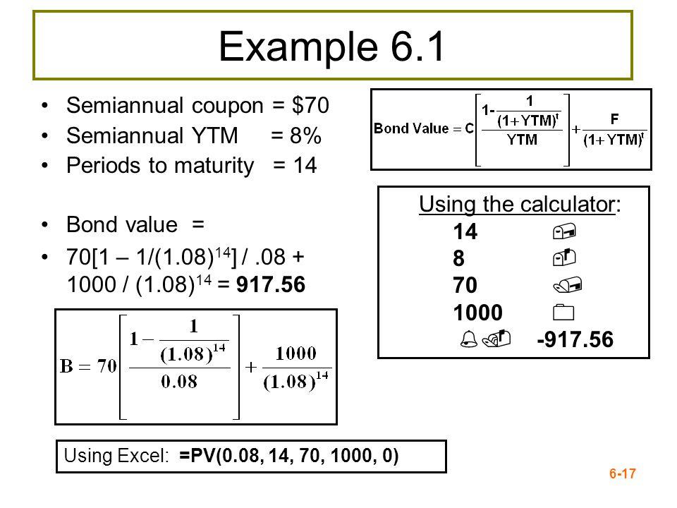 Example 6.1 Semiannual coupon = $70 Semiannual YTM = 8%