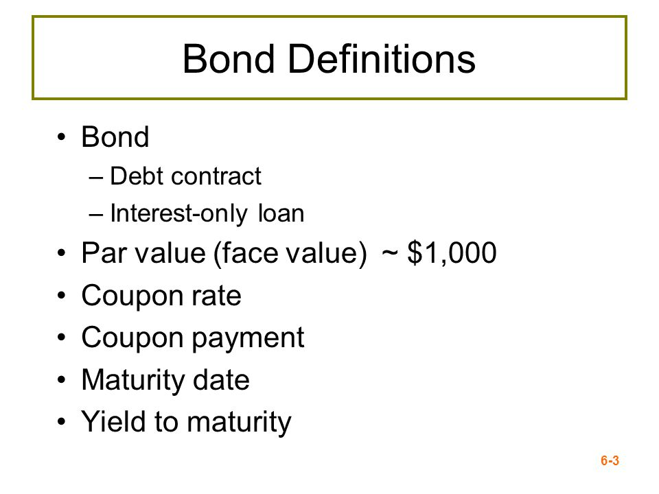 Bond Definitions Bond Par value (face value) ~ $1,000 Coupon rate