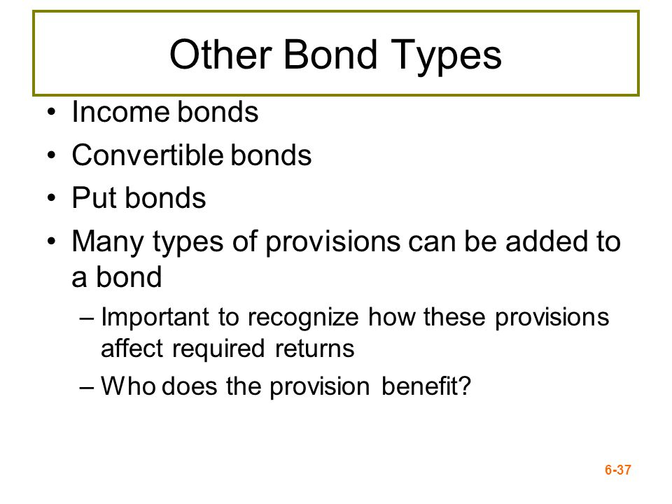Other Bond Types Income bonds Convertible bonds Put bonds