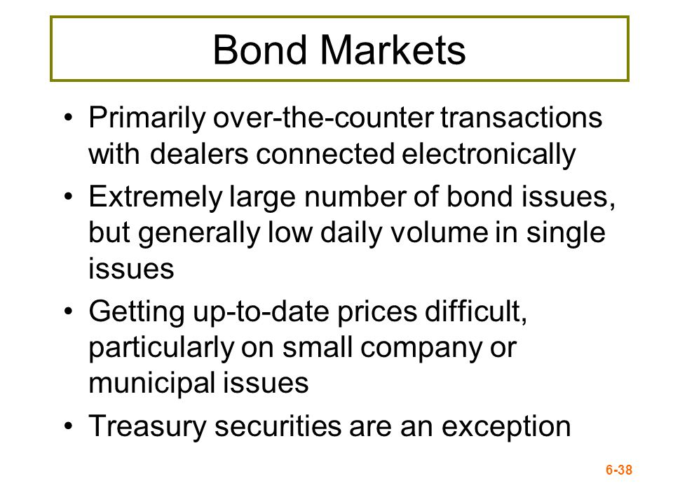 Bond MarketsPrimarily over-the-counter transactions with dealers connected electronically.