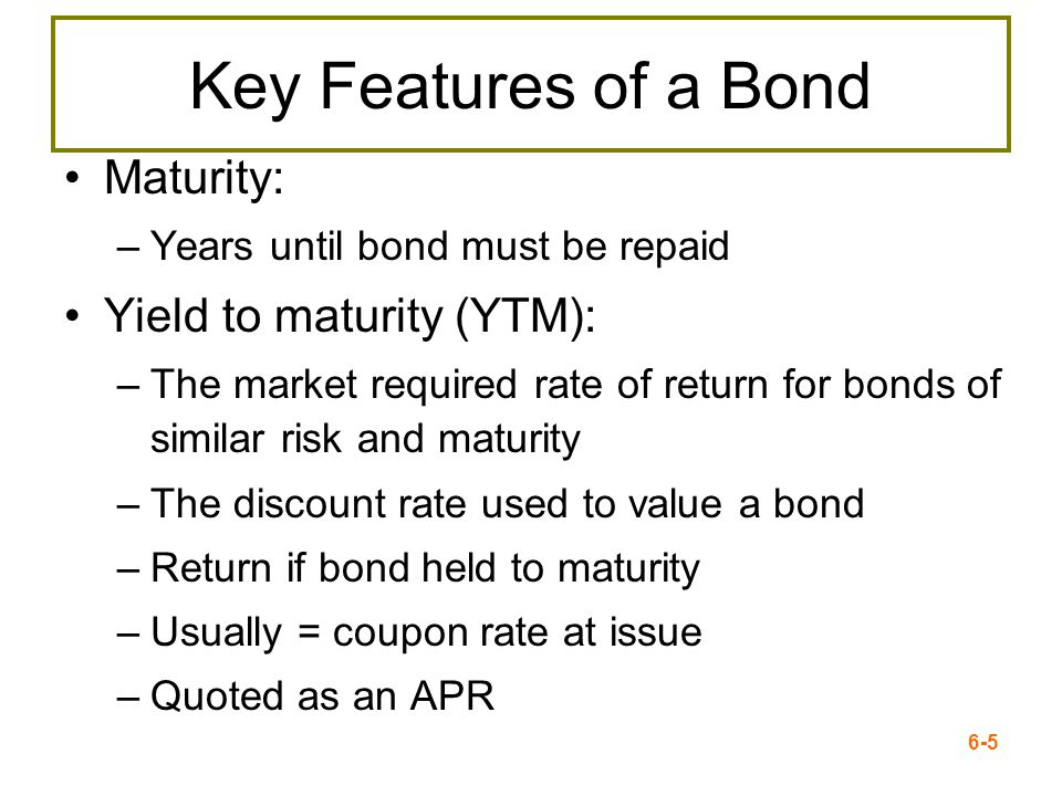 Key Features of a Bond Maturity: Yield to maturity (YTM):