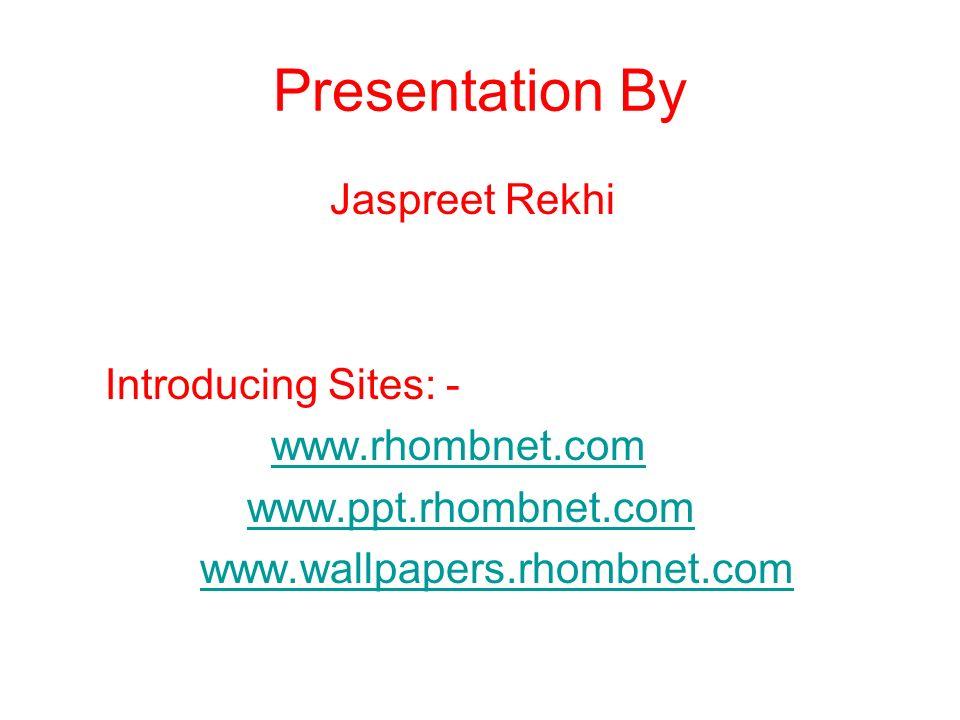 Presentation By Jaspreet Rekhi Introducing Sites: - www.rhombnet.com