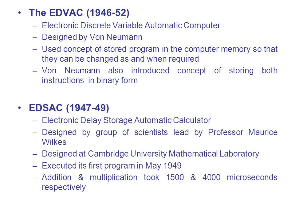 The EDVAC (1946-52) Electronic Discrete Variable Automatic Computer. Designed by Von Neumann.