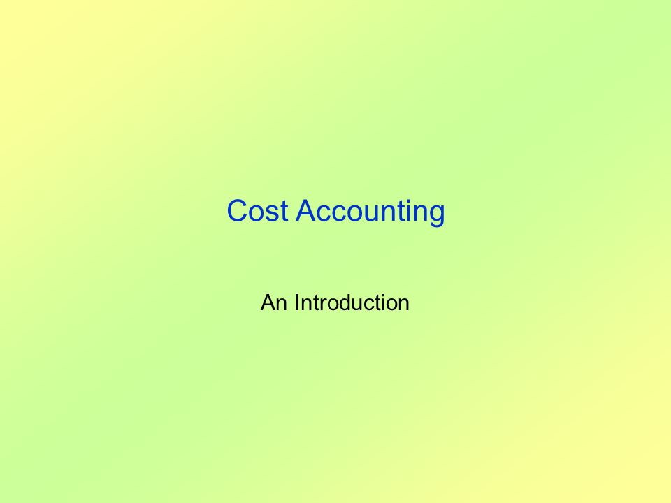 Cost Accounting An Introduction