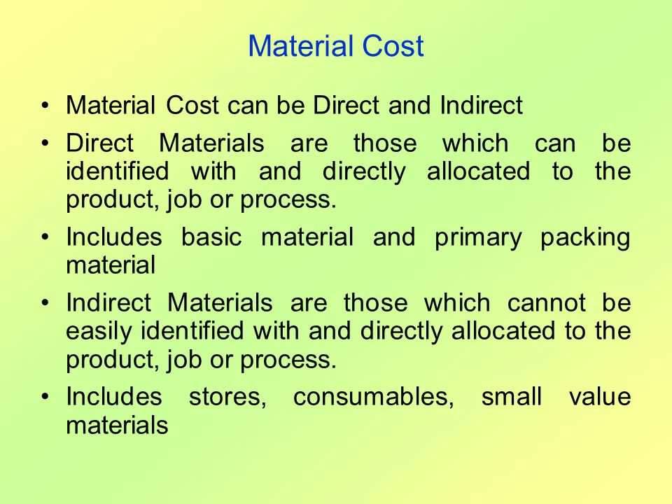 Material Cost Material Cost can be Direct and Indirect