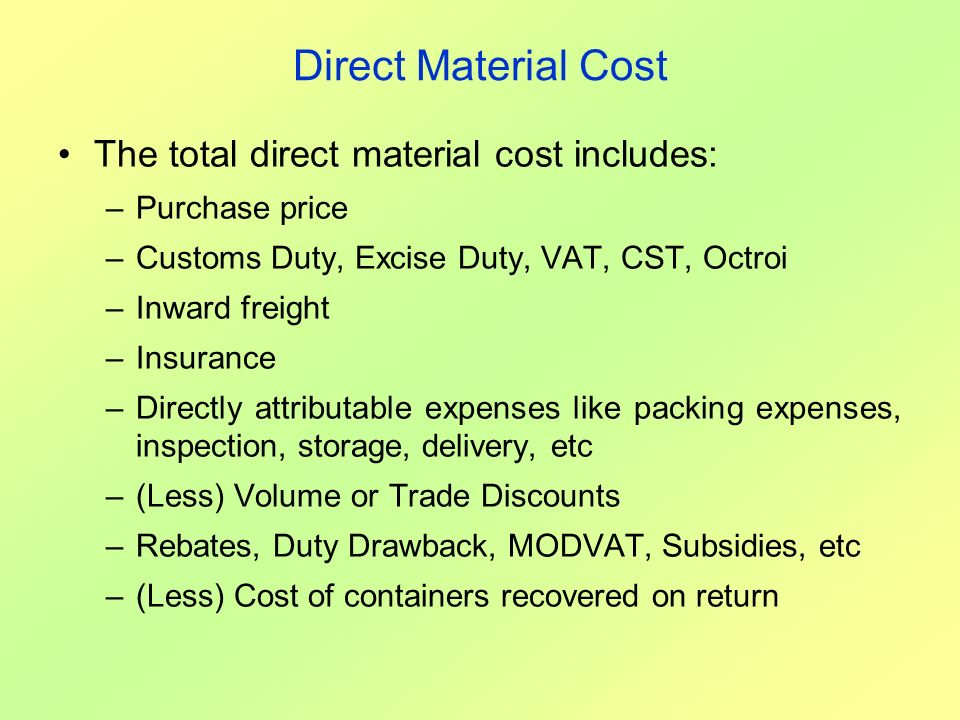 Direct Material Cost The total direct material cost includes: