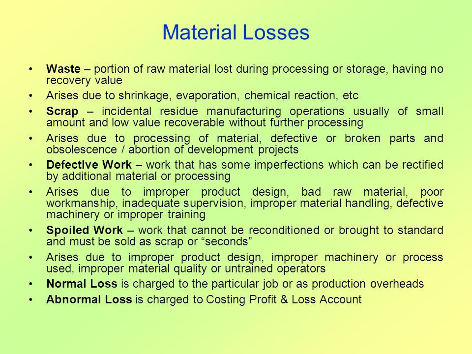 Material Losses Waste – portion of raw material lost during processing or storage, having no recovery value.
