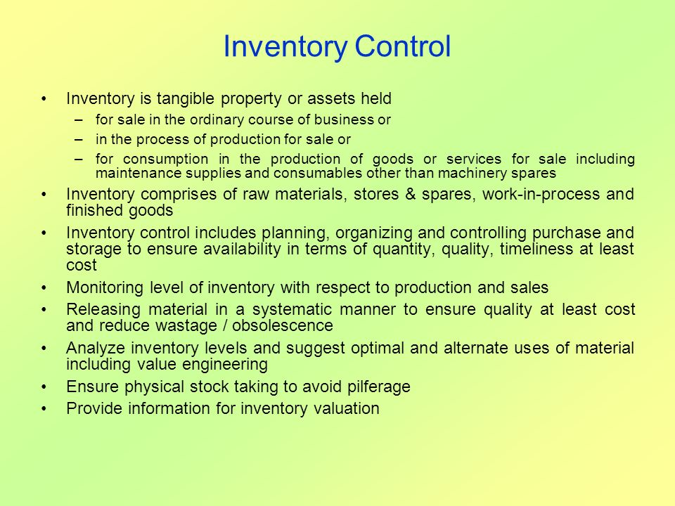 Inventory Control Inventory is tangible property or assets held