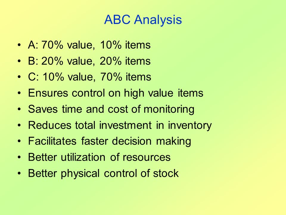 ABC Analysis A: 70% value, 10% items B: 20% value, 20% items