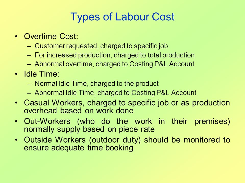 Types of Labour Cost Overtime Cost: Idle Time: