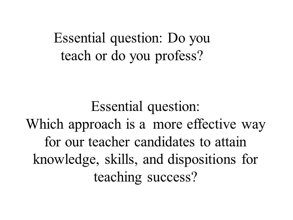Essential question: Do you teach or do you profess