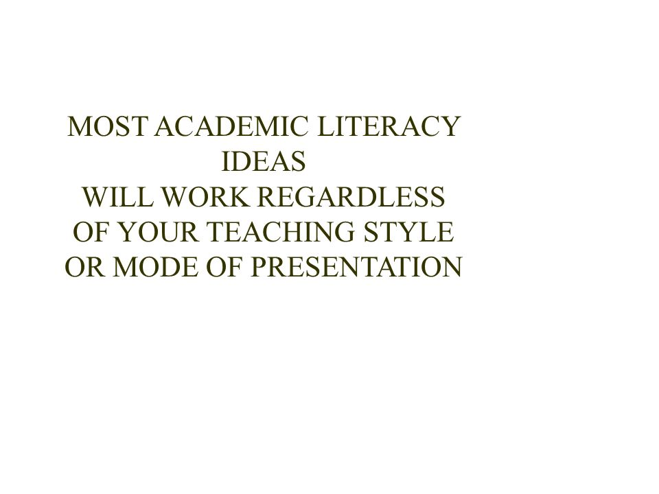 MOST ACADEMIC LITERACY IDEAS WILL WORK REGARDLESS