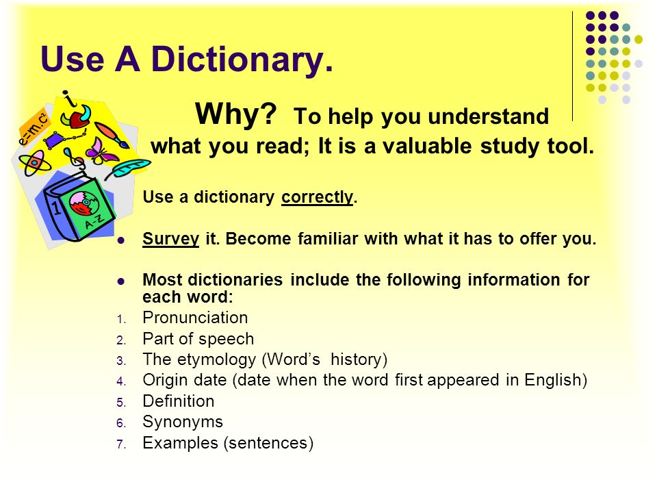 Use A Dictionary. Why To help you understand