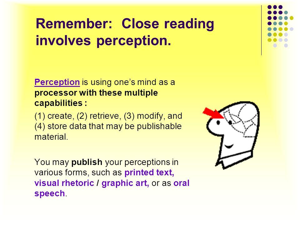 Remember: Close reading involves perception.