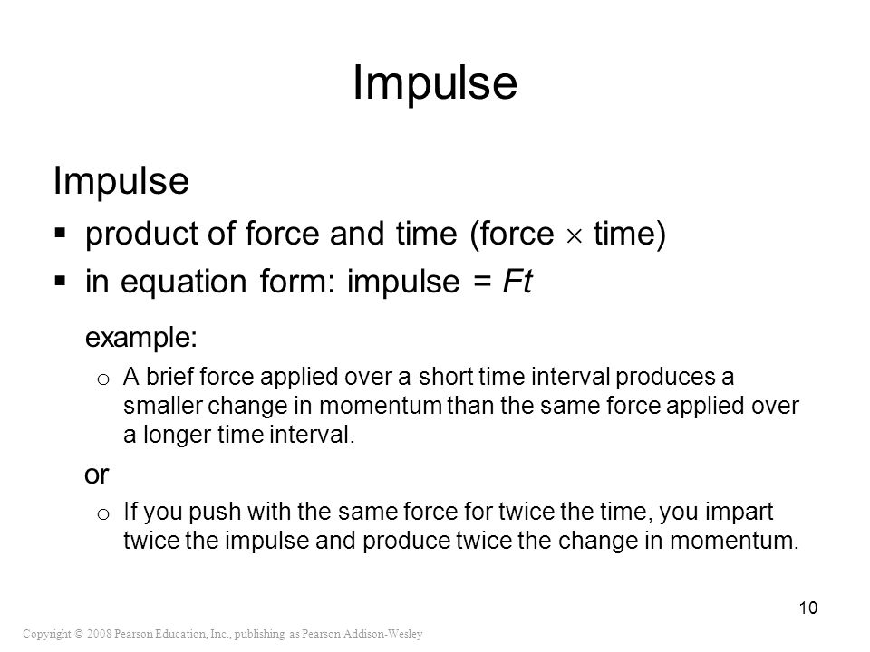 Impulse Impulse example: product of force and time (force  time)
