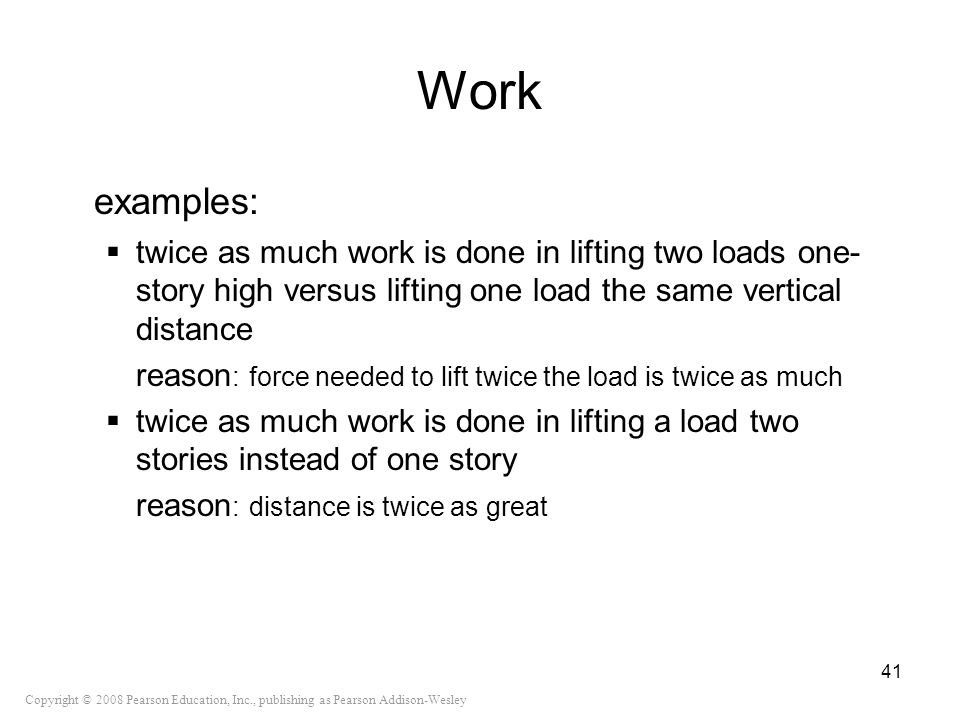 Work examples: twice as much work is done in lifting two loads one- story high versus lifting one load the same vertical distance.