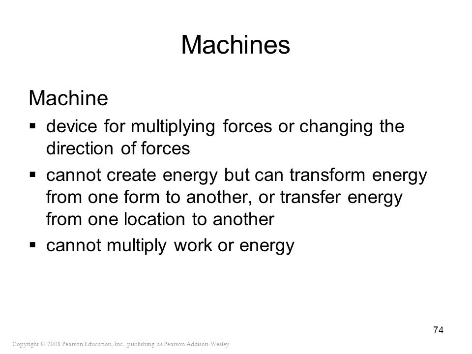 Machines Machine. device for multiplying forces or changing the direction of forces.
