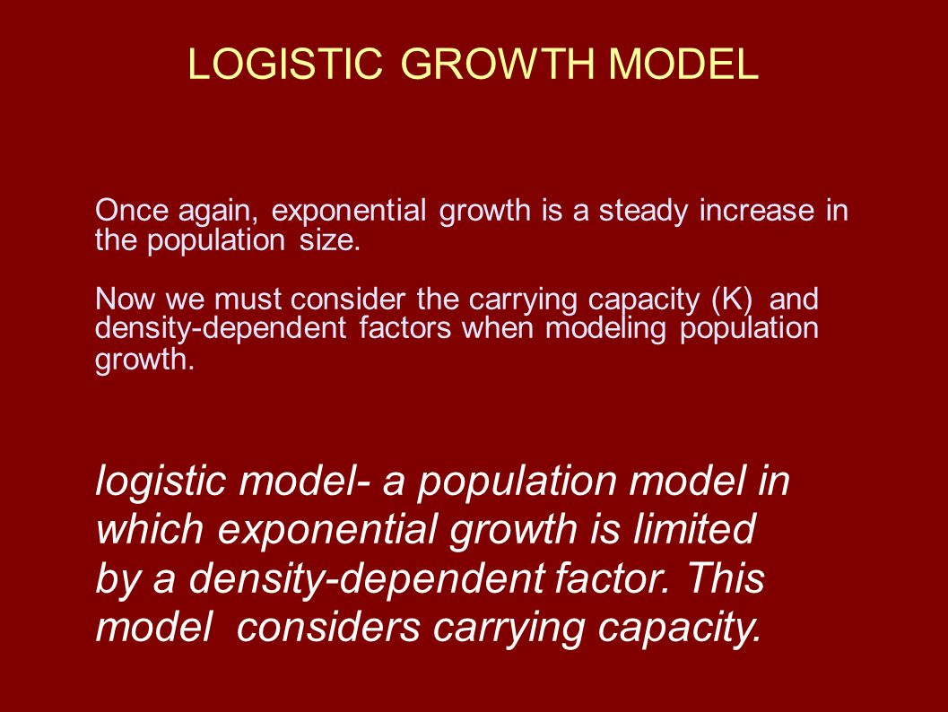 LOGISTIC GROWTH MODEL Once again, exponential growth is a steady increase in the population size.