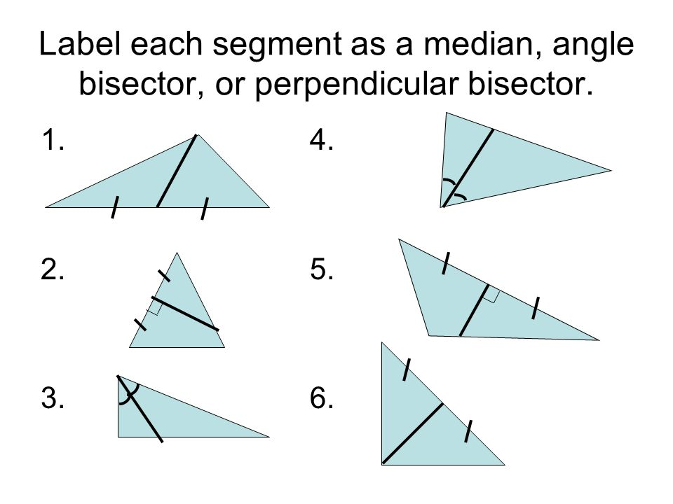 Label each segment as a median, angle bisector, or perpendicular bisector.