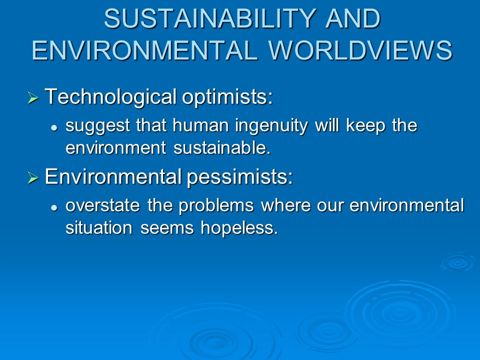 SUSTAINABILITY AND ENVIRONMENTAL WORLDVIEWS