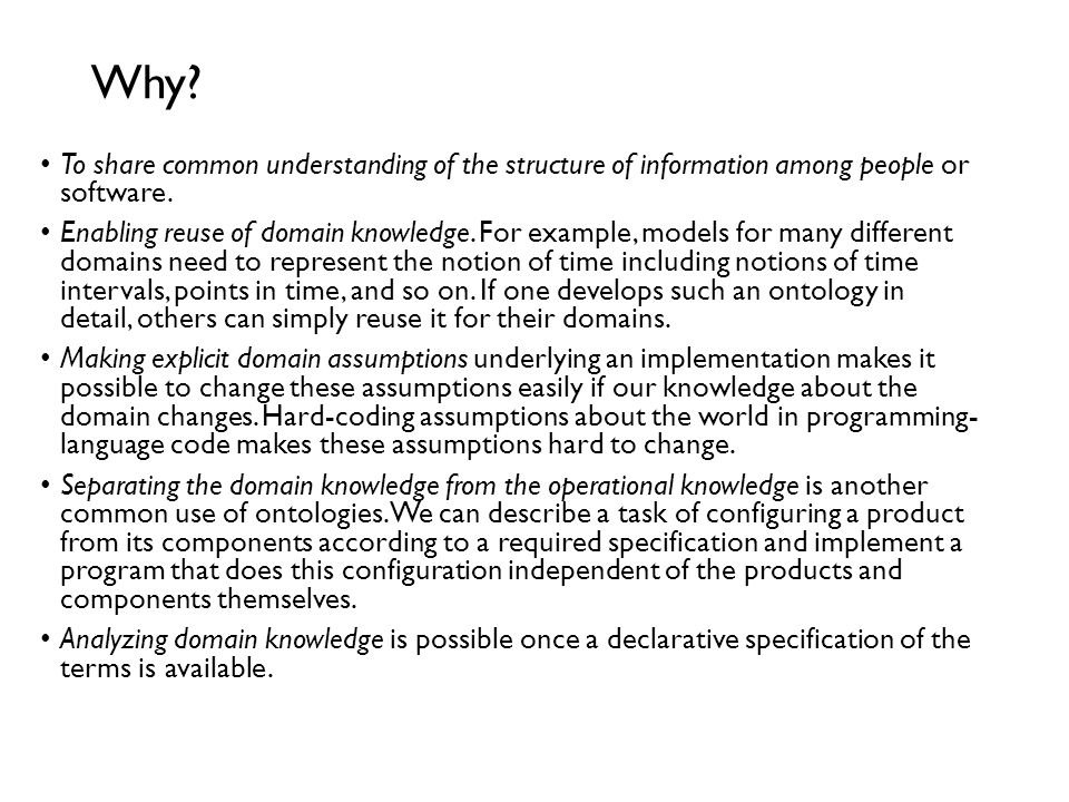 Why To share common understanding of the structure of information among people or software.