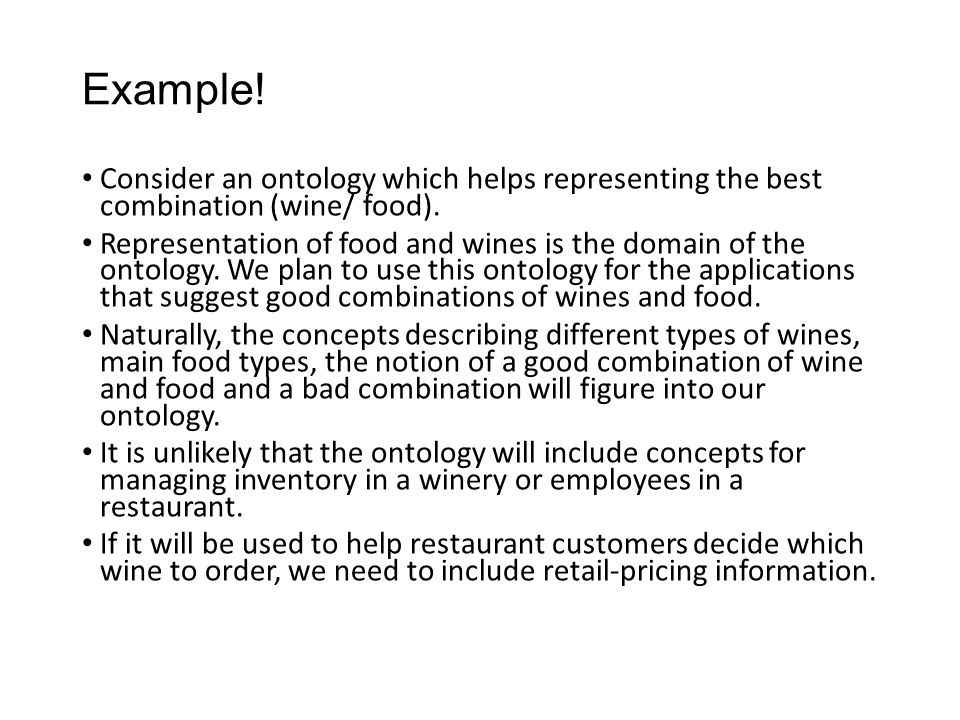 Example! Consider an ontology which helps representing the best combination (wine/ food).