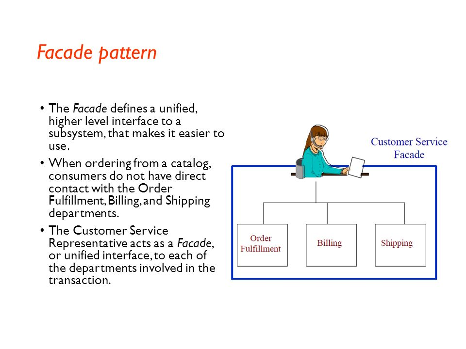 Facade pattern The Facade defines a unified, higher level interface to a subsystem, that makes it easier to use.