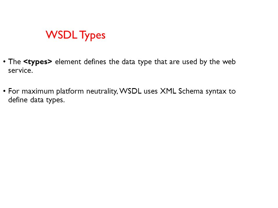 WSDL Types The <types> element defines the data type that are used by the web service.