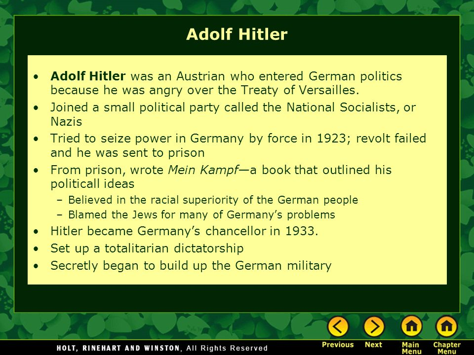 Adolf Hitler Adolf Hitler was an Austrian who entered German politics because he was angry over the Treaty of Versailles.