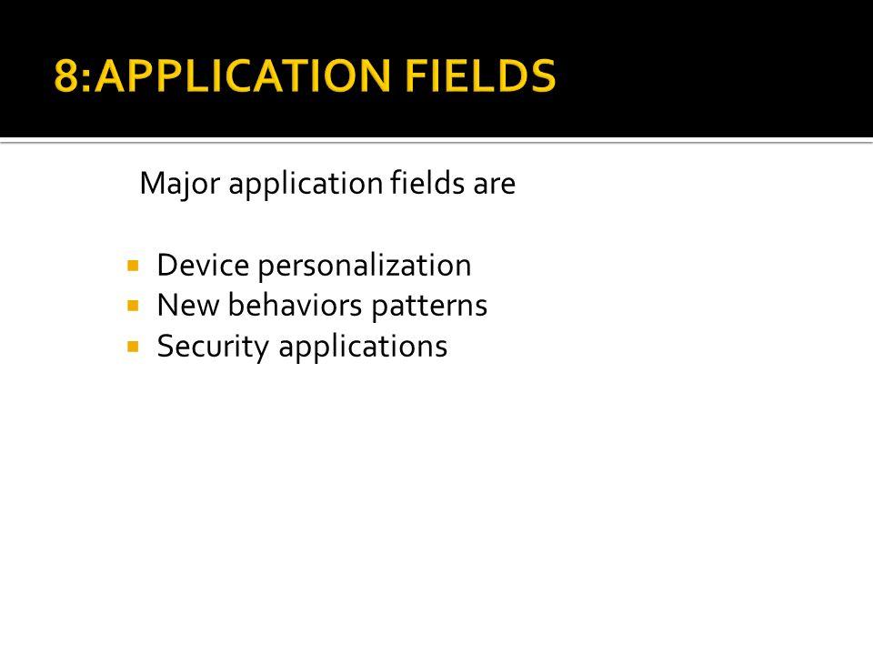 8:APPLICATION FIELDS Major application fields are