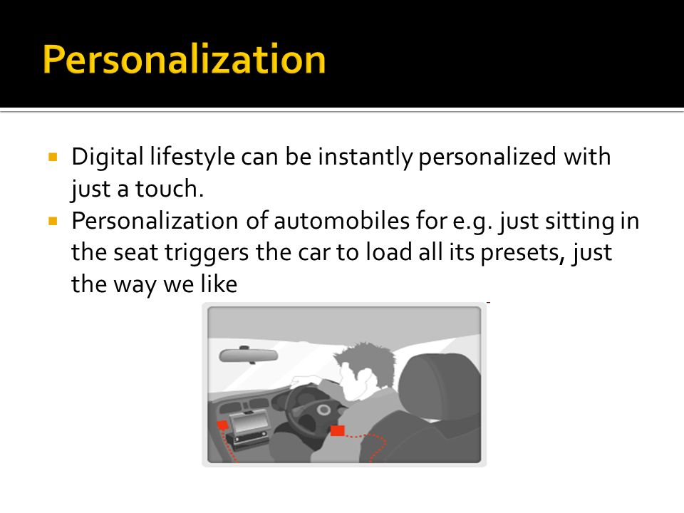 Personalization Digital lifestyle can be instantly personalized with just a touch.