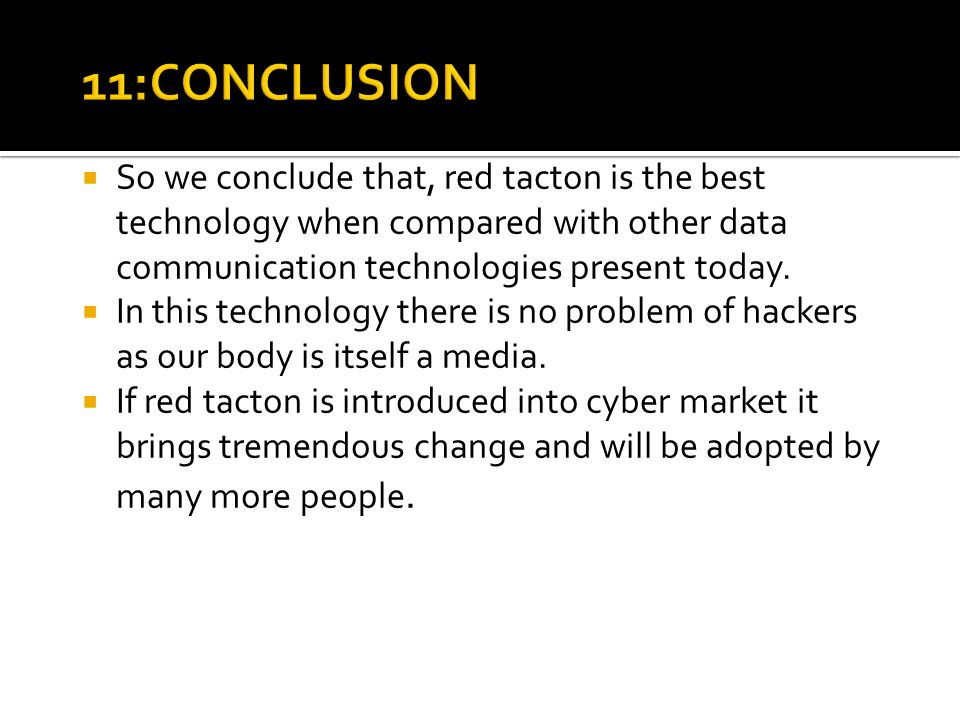 11:CONCLUSION So we conclude that, red tacton is the best technology when compared with other data communication technologies present today.